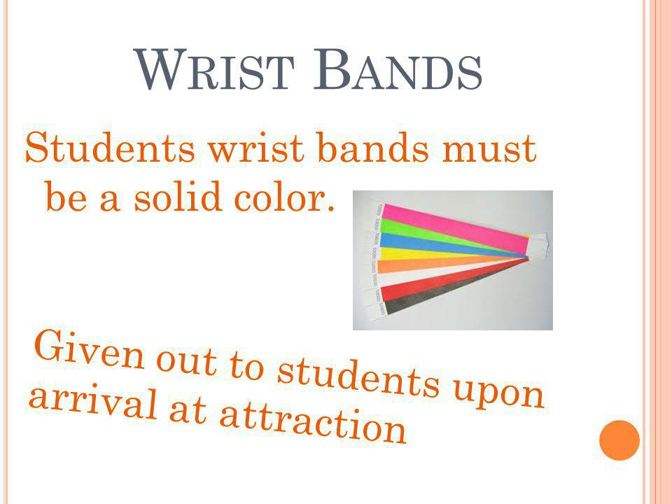 W RIST B ANDS Students wrist bands must be a solid color.