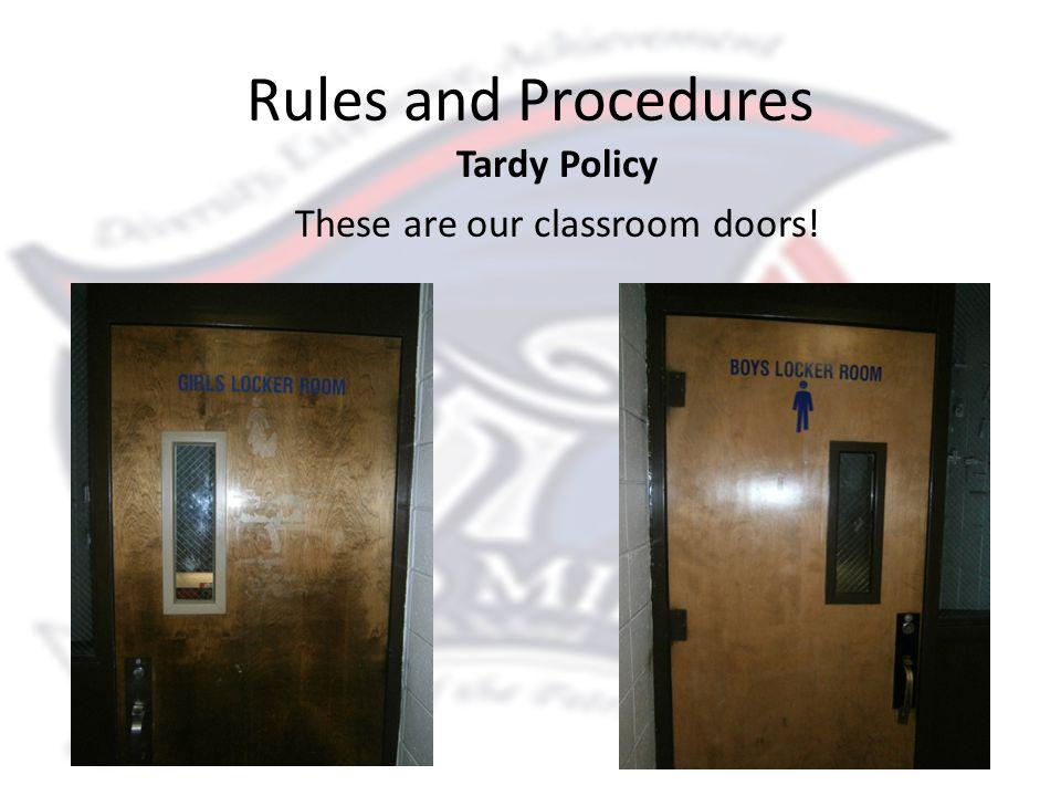 Rules and Procedures Tardy Policy These are our classroom doors!
