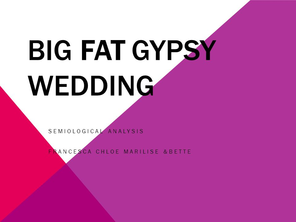 BIG FAT GYPSY WEDDING SEMIOLOGICAL ANALYSIS FRANCESCA CHLOE MARILISE &BETTE