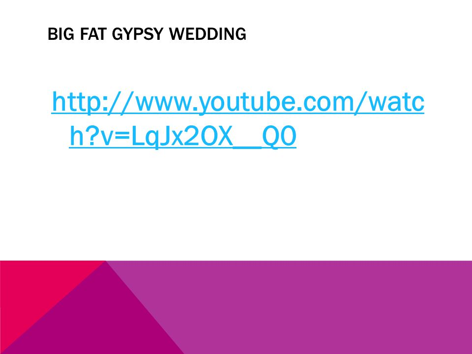 BIG FAT GYPSY WEDDING http://www.youtube.com/watc h v=LqJx2OX__Q0