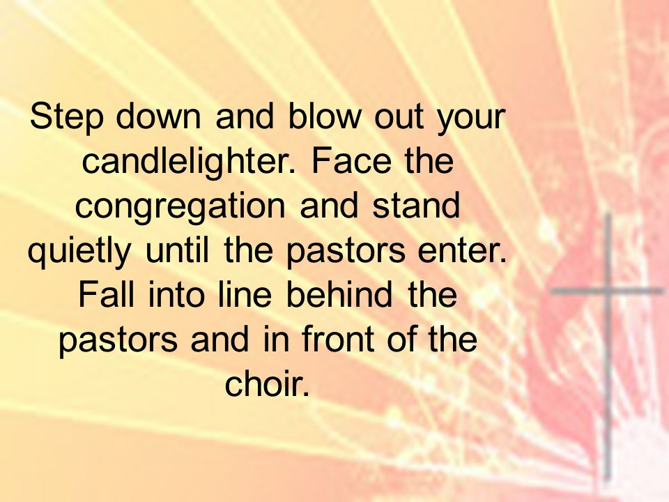 Step down and blow out your candlelighter.