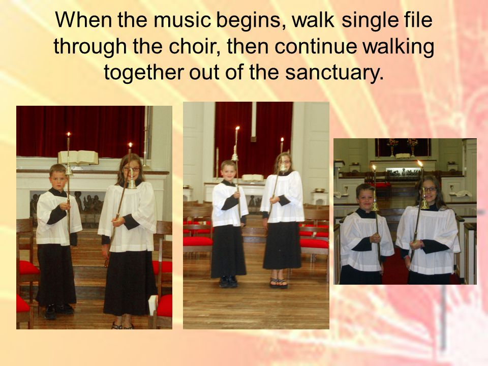 When the music begins, walk single file through the choir, then continue walking together out of the sanctuary.