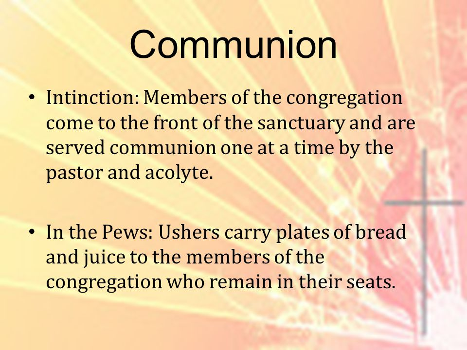 Communion Intinction: Members of the congregation come to the front of the sanctuary and are served communion one at a time by the pastor and acolyte.