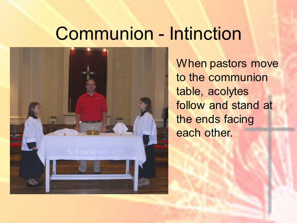 Communion - Intinction When pastors move to the communion table, acolytes follow and stand at the ends facing each other.