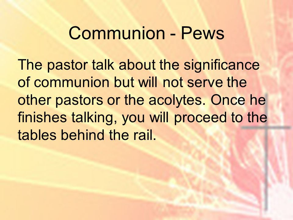 Communion - Pews The pastor talk about the significance of communion but will not serve the other pastors or the acolytes.