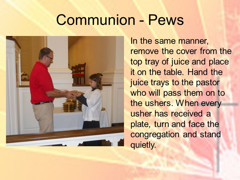 Communion - Pews In the same manner, remove the cover from the top tray of juice and place it on the table.