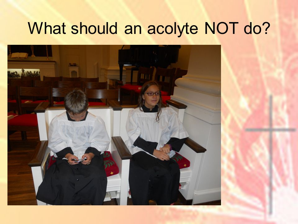 What should an acolyte NOT do