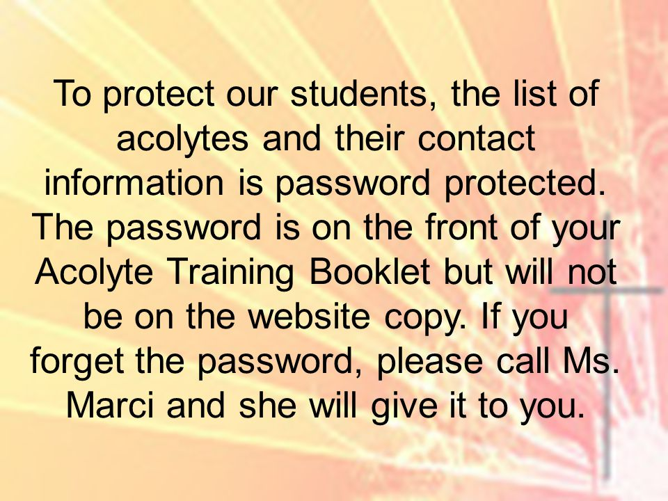 To protect our students, the list of acolytes and their contact information is password protected.