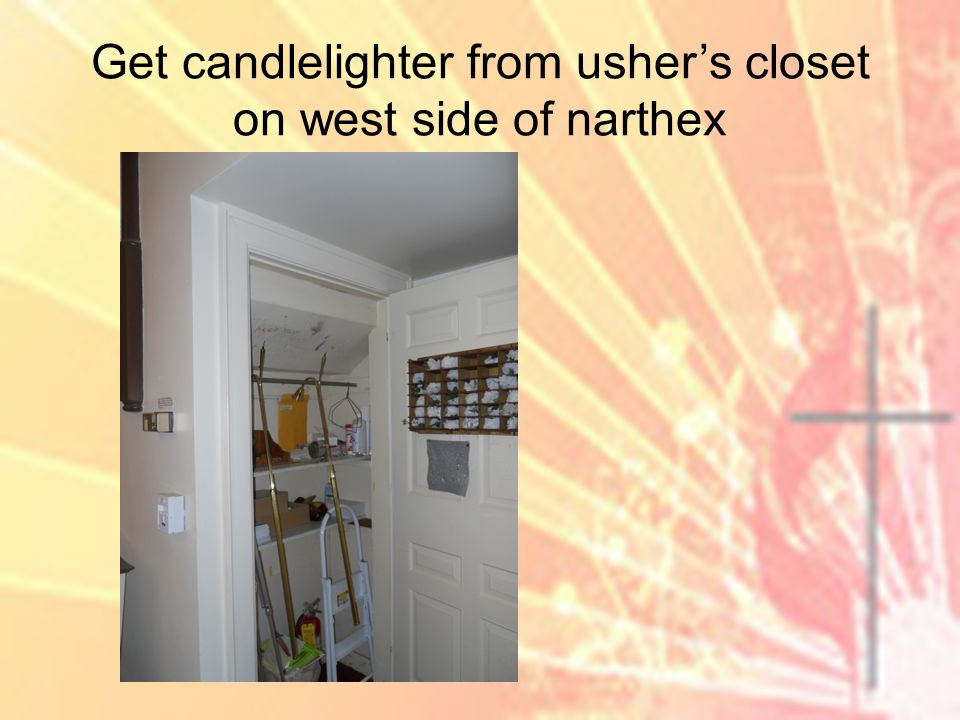 Get candlelighter from ushers closet on west side of narthex