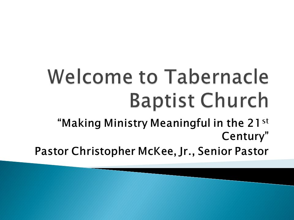 Making Ministry Meaningful in the 21 st Century Pastor Christopher McKee, Jr., Senior Pastor