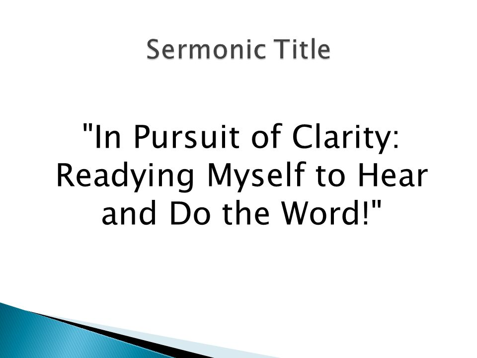 In Pursuit of Clarity: Readying Myself to Hear and Do the Word!