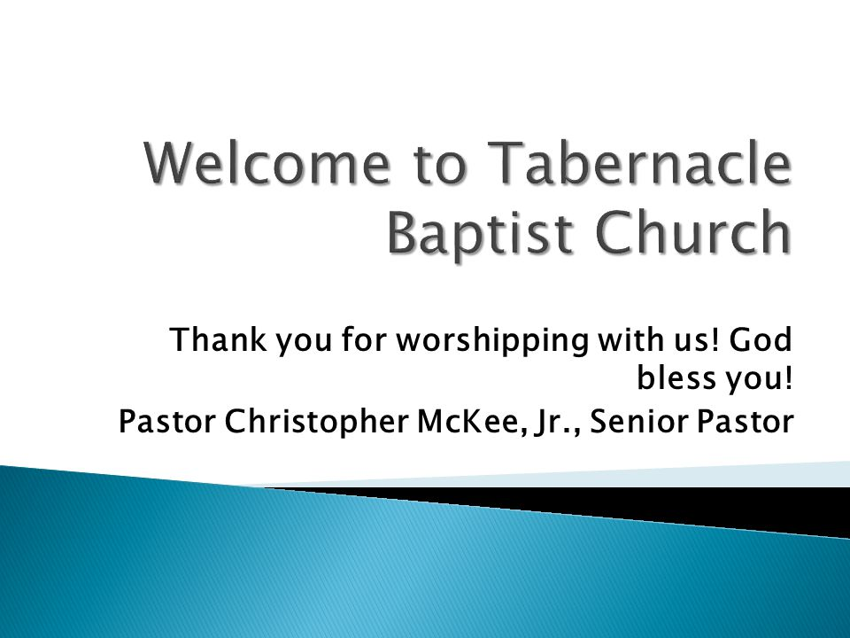 Thank you for worshipping with us! God bless you! Pastor Christopher McKee, Jr., Senior Pastor