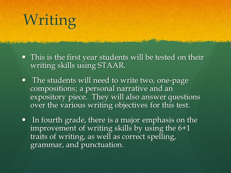 Writing This is the first year students will be tested on their writing skills using STAAR.