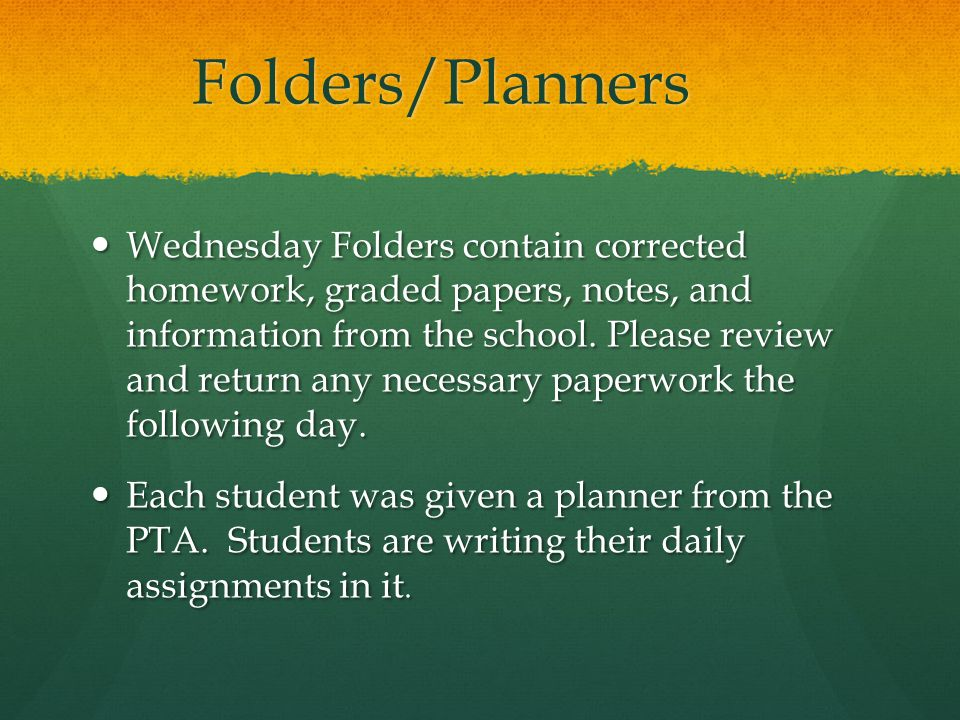 Folders/Planners Wednesday Folders contain corrected homework, graded papers, notes, and information from the school.
