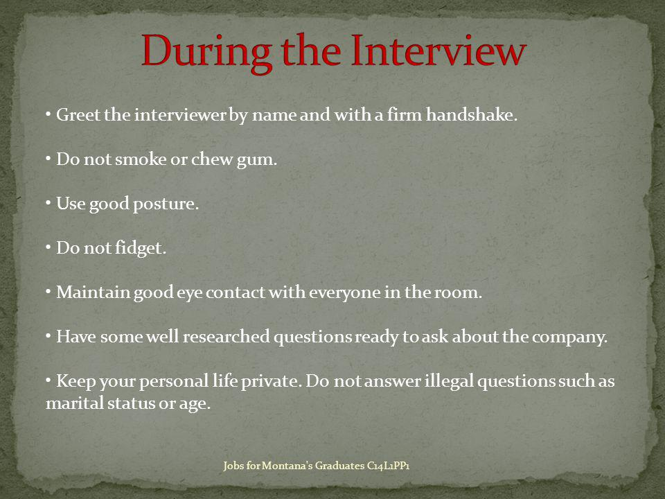 Greet the interviewer by name and with a firm handshake.