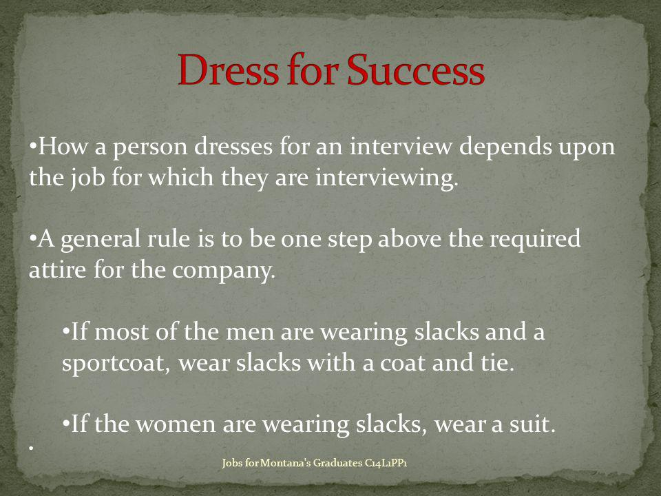 How a person dresses for an interview depends upon the job for which they are interviewing.