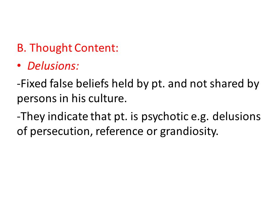B. Thought Content: Delusions: -Fixed false beliefs held by pt.