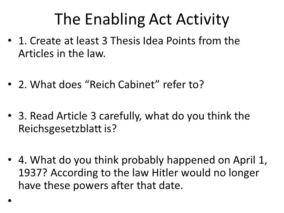 The Enabling Act Activity 1. Create at least 3 Thesis Idea Points from the Articles in the law.
