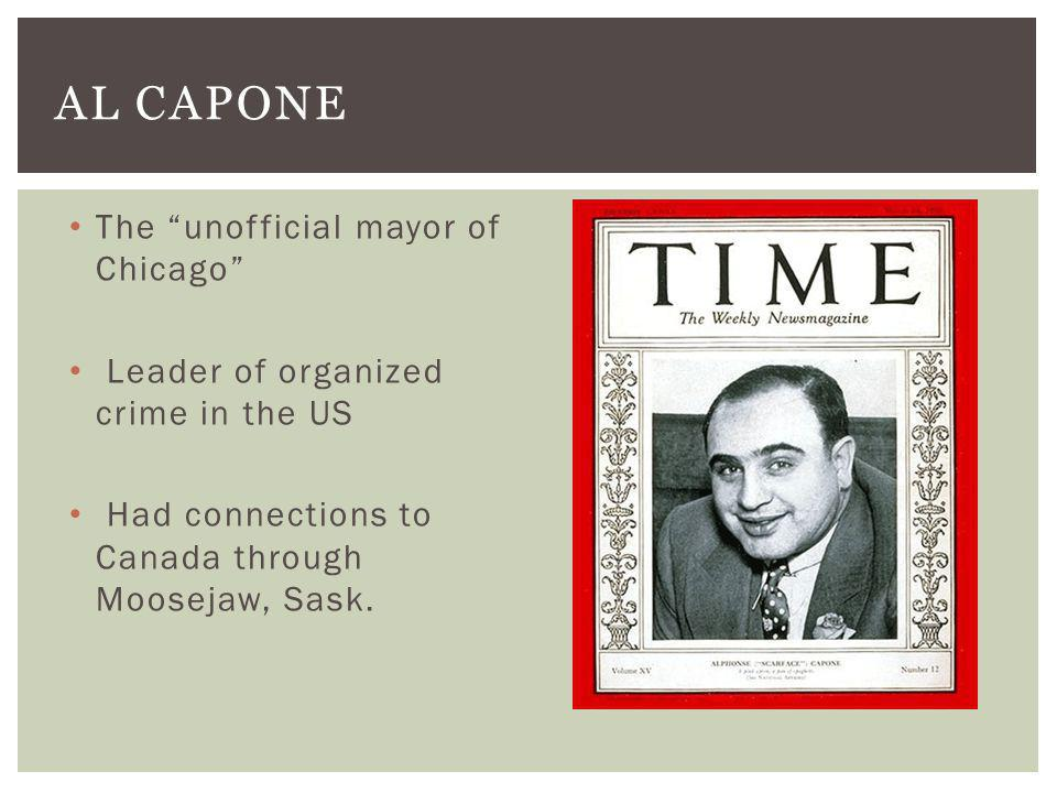 The unofficial mayor of Chicago Leader of organized crime in the US Had connections to Canada through Moosejaw, Sask.