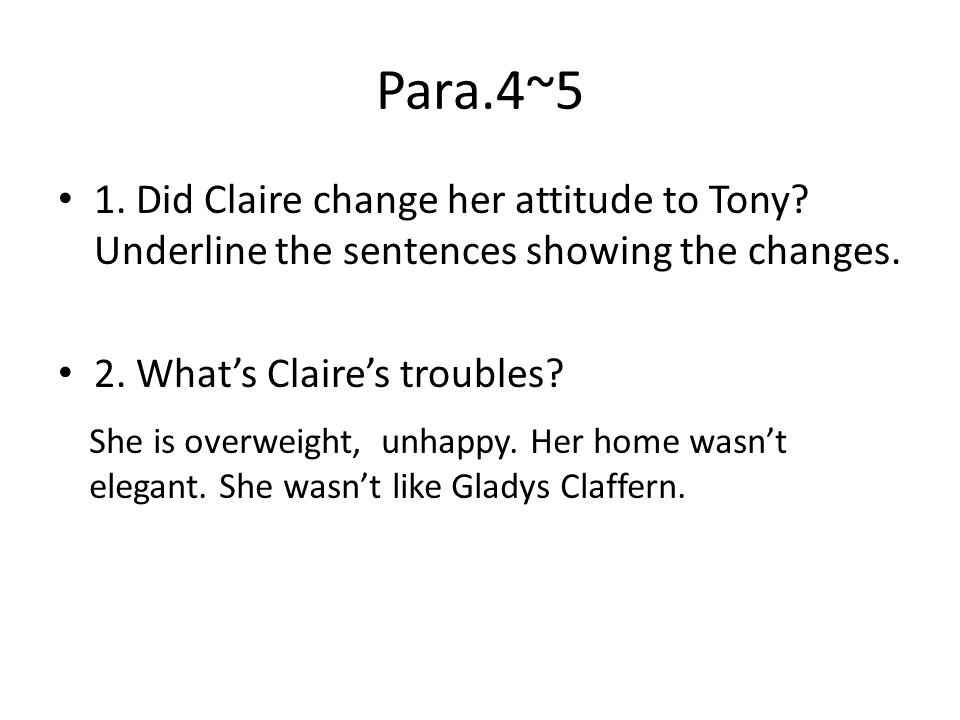 Para.4~5 1. Did Claire change her attitude to Tony.