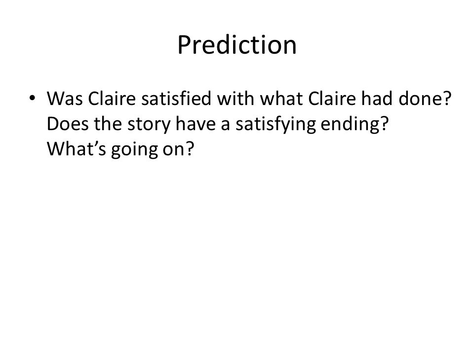 Prediction Was Claire satisfied with what Claire had done.