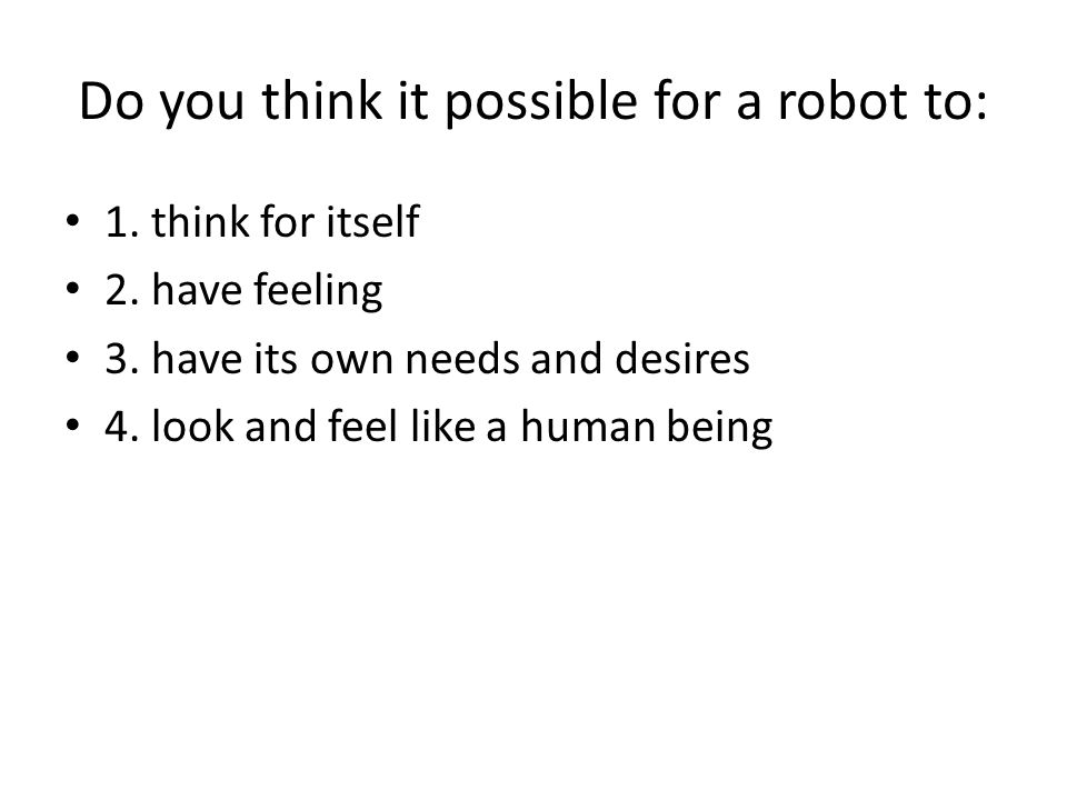 Do you think it possible for a robot to: 1. think for itself 2.