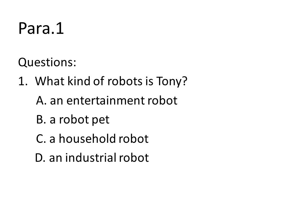 Para.1 Questions: 1.What kind of robots is Tony. A.