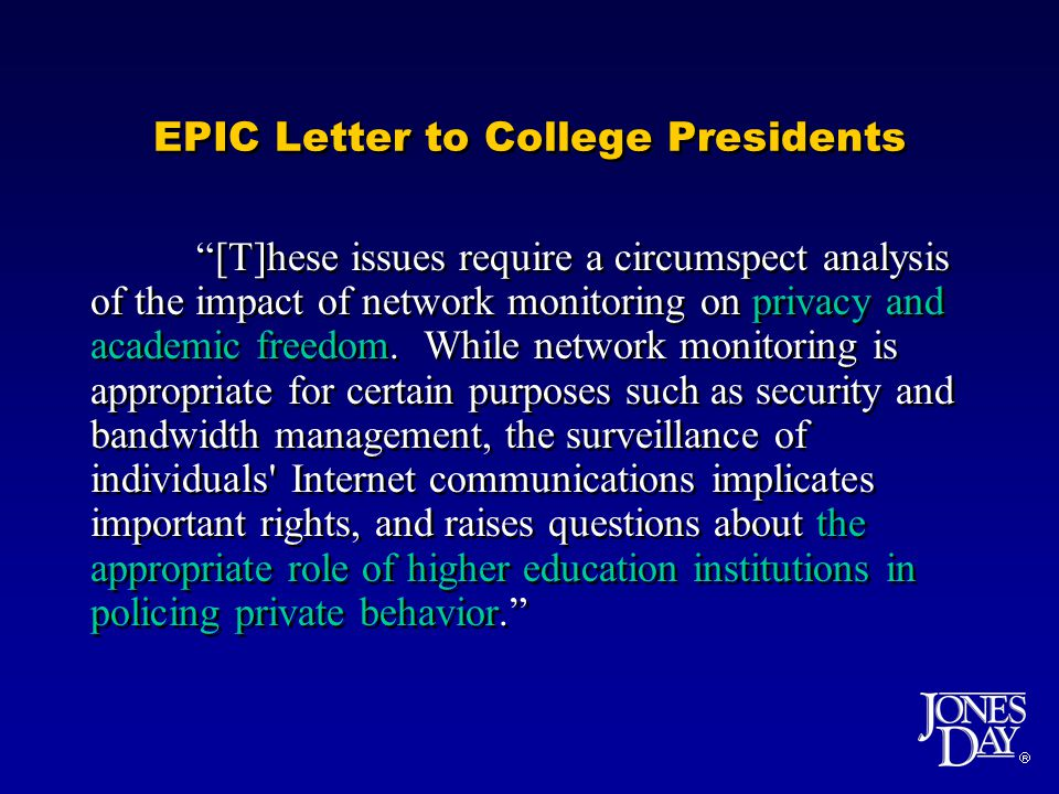 EPIC Letter to College Presidents [T]hese issues require a circumspect analysis of the impact of network monitoring on privacy and academic freedom.