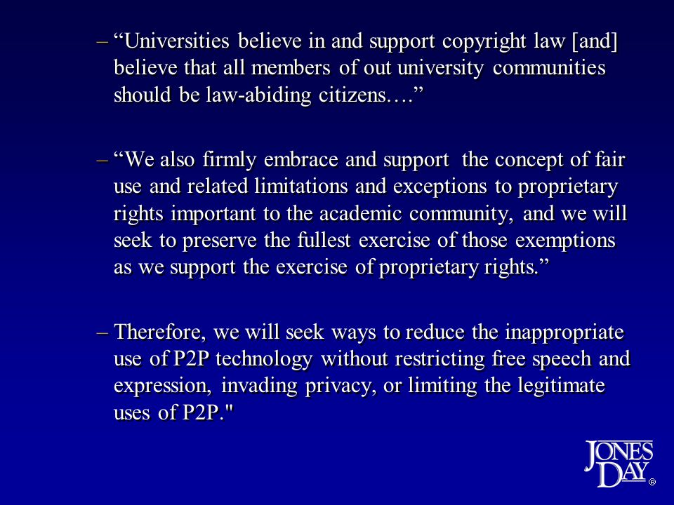 –Universities believe in and support copyright law [and] believe that all members of out university communities should be law-abiding citizens….