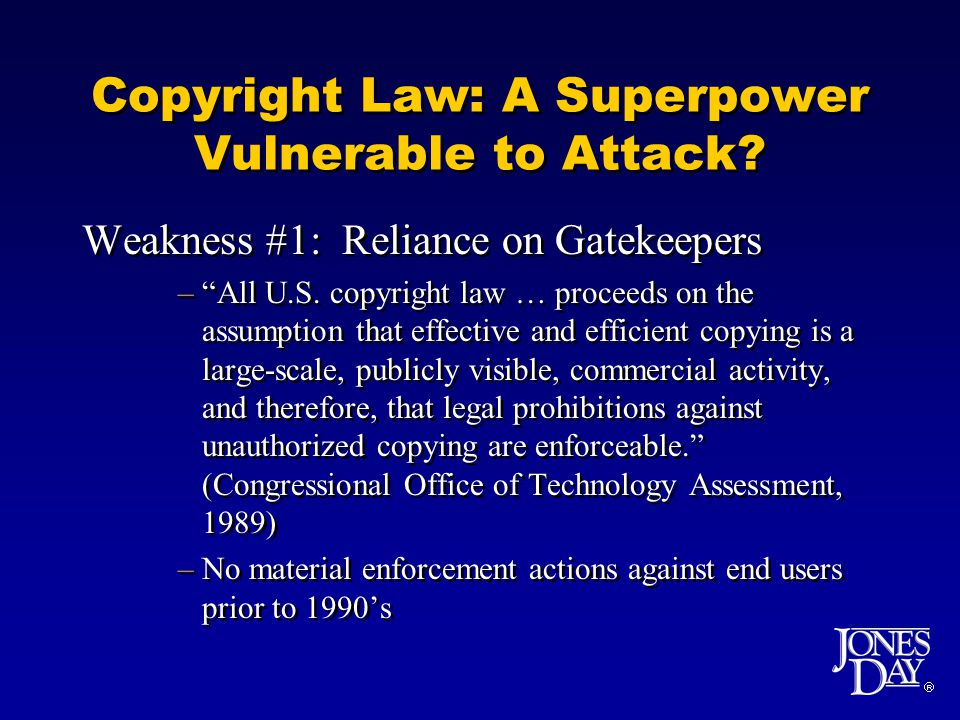 Copyright Law: A Superpower Vulnerable to Attack. Weakness #1: Reliance on Gatekeepers –All U.S.