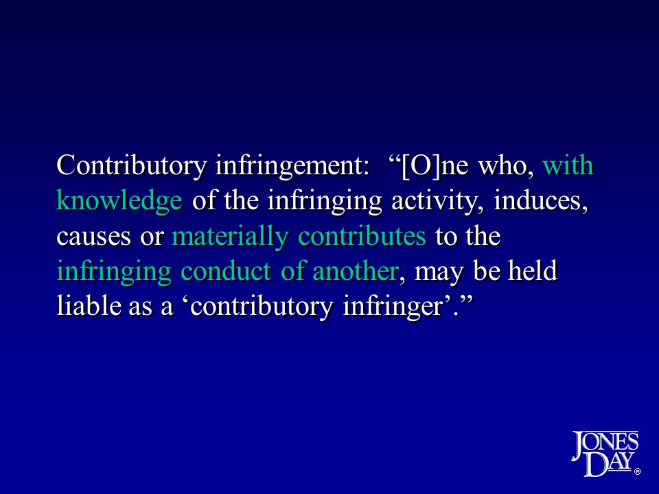 Contributory infringement: [O]ne who, with knowledge of the infringing activity, induces, causes or materially contributes to the infringing conduct of another, may be held liable as a contributory infringer.