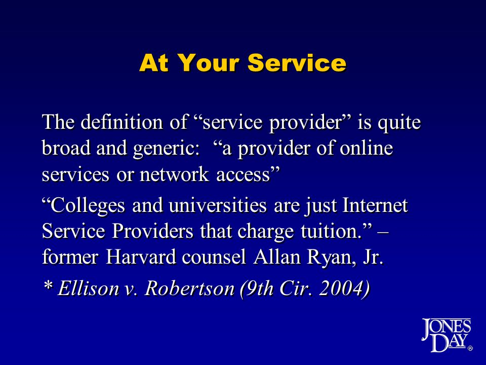 At Your Service The definition of service provider is quite broad and generic: a provider of online services or network access Colleges and universities are just Internet Service Providers that charge tuition.