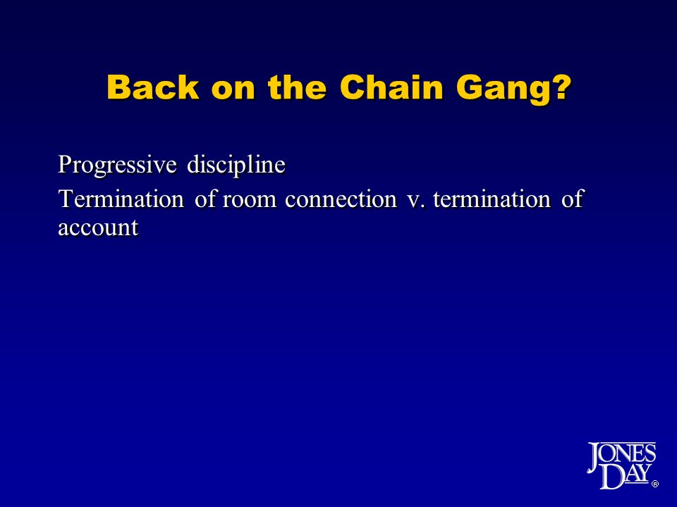 Back on the Chain Gang. Progressive discipline Termination of room connection v.