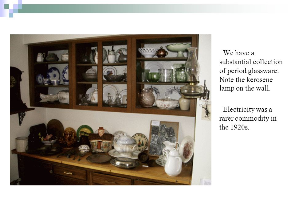 We have a substantial collection of period glassware.
