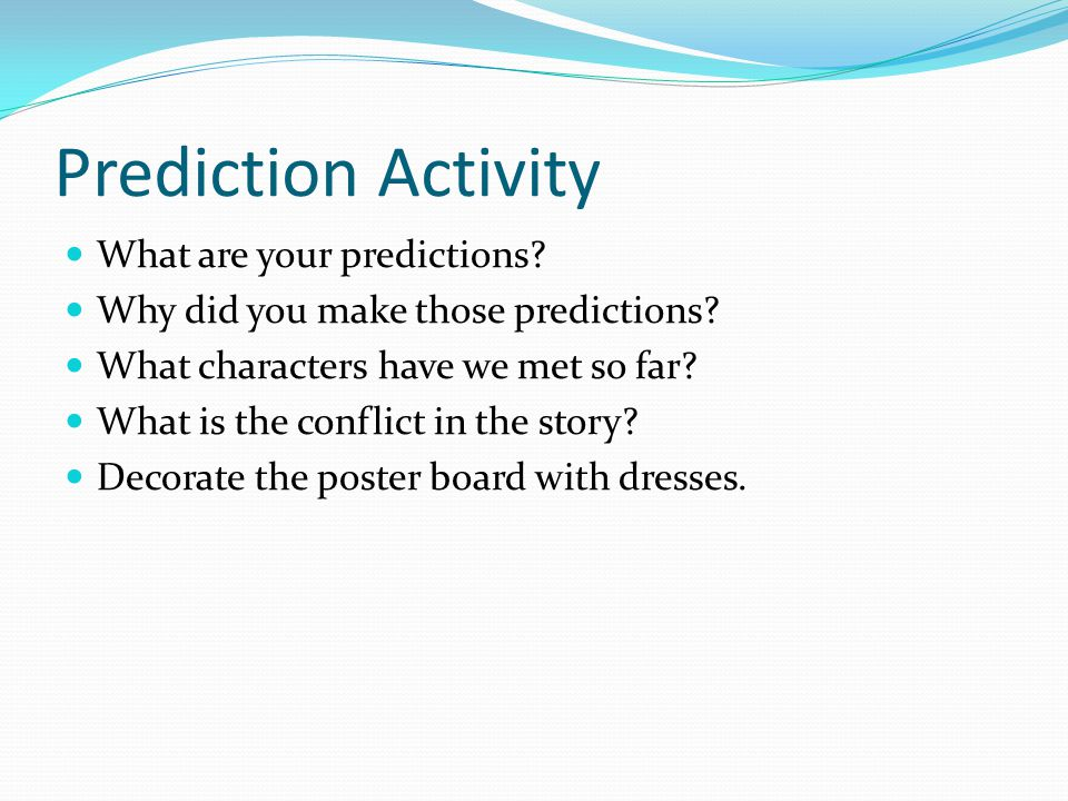 Prediction Activity What are your predictions. Why did you make those predictions.