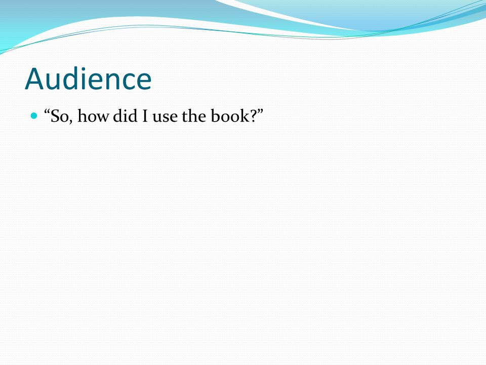 Audience So, how did I use the book