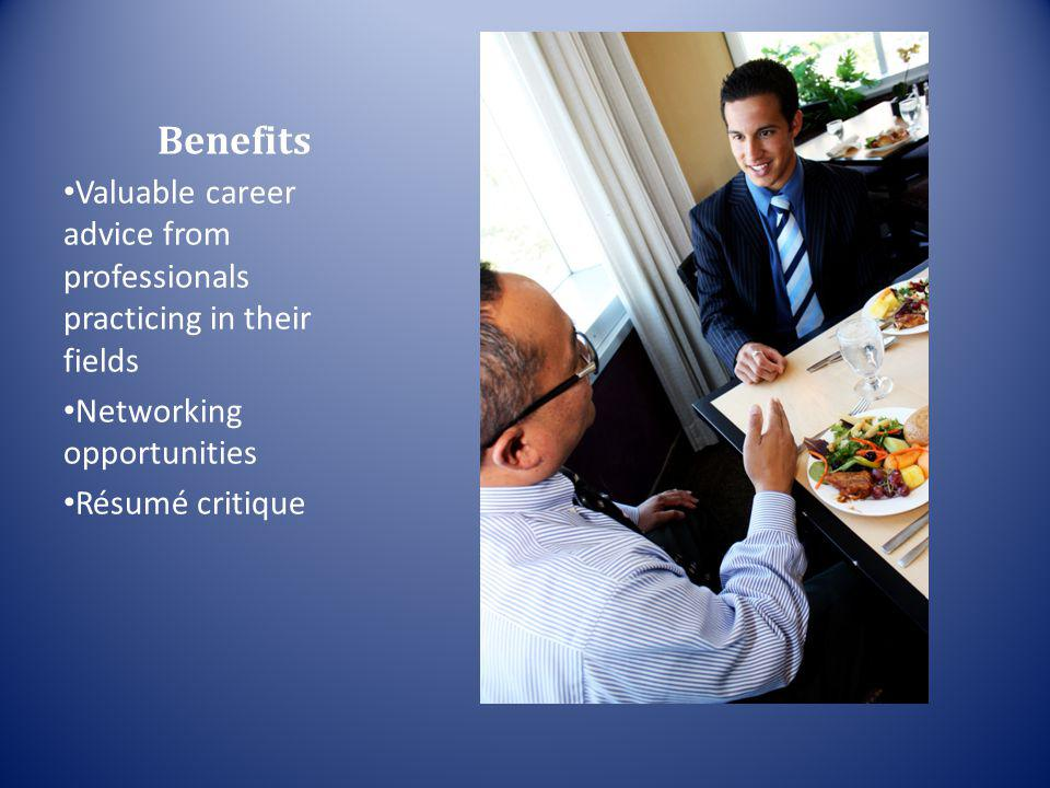 Benefits Valuable career advice from professionals practicing in their fields Networking opportunities Résumé critique