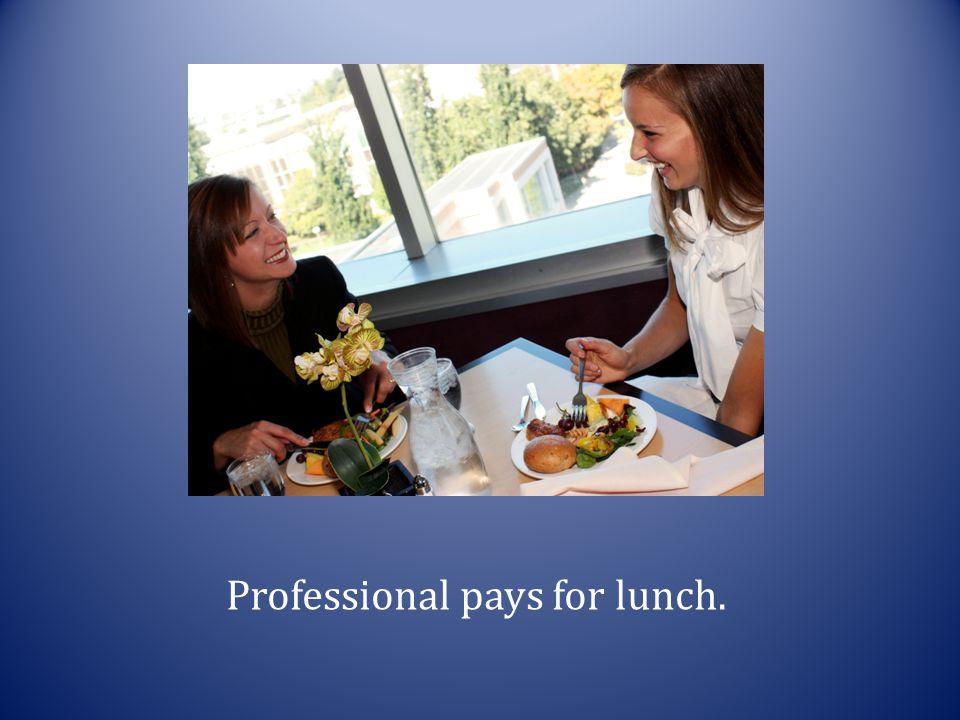 Professional pays for lunch.