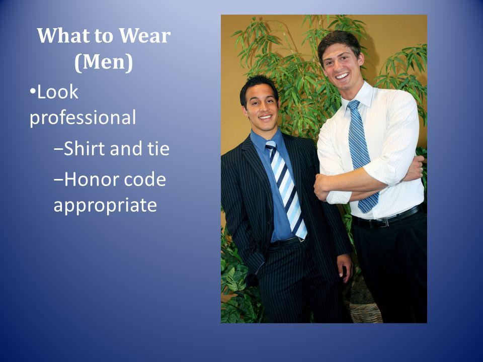 What to Wear (Men) Look professional Shirt and tie Honor code appropriate