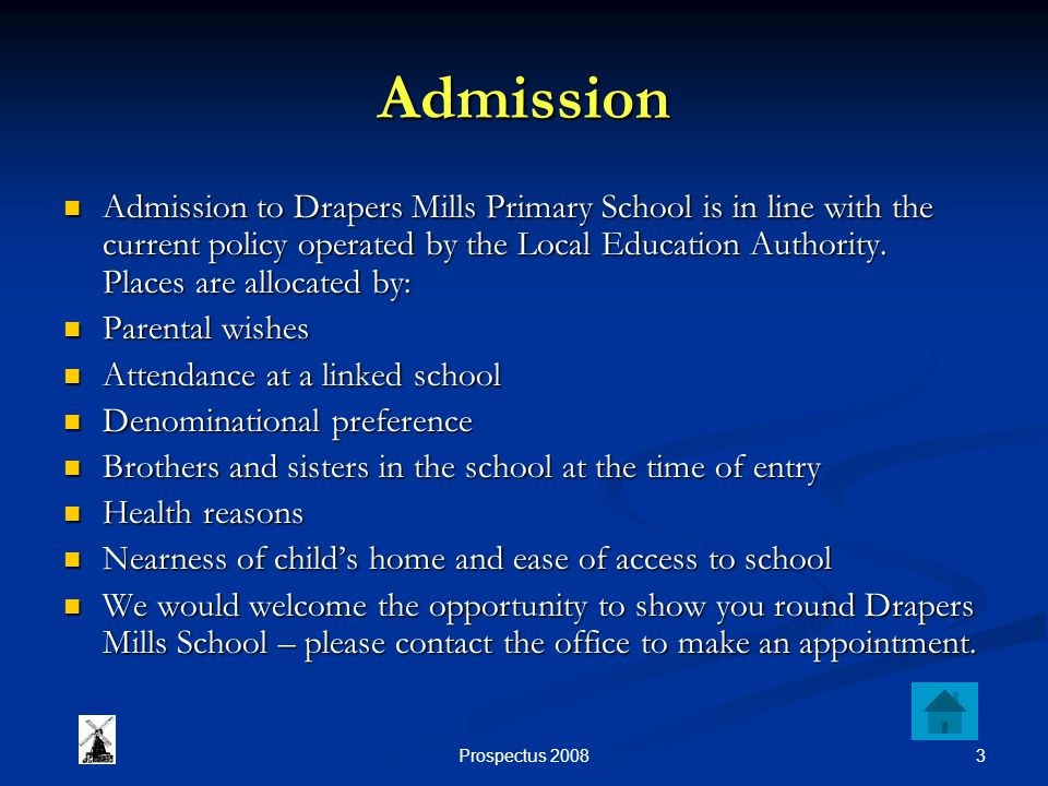 3Prospectus 2008 Admission Admission to Drapers Mills Primary School is in line with the current policy operated by the Local Education Authority.
