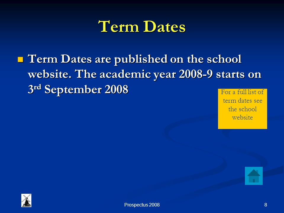 8Prospectus 2008 Term Dates Term Dates are published on the school website.