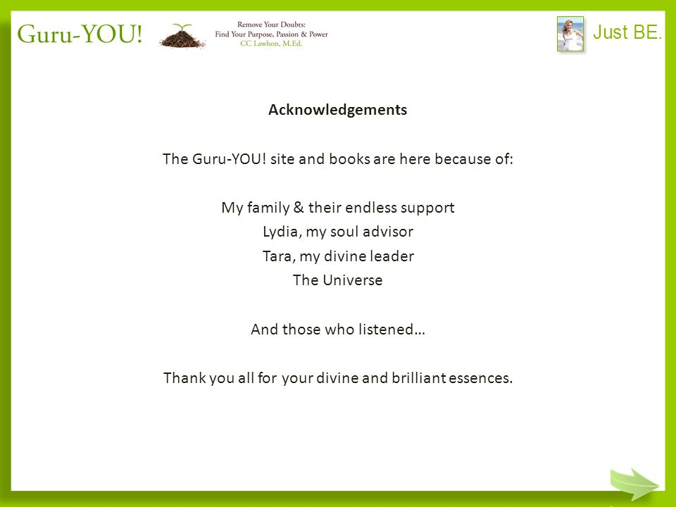 Just BE. Acknowledgements The Guru-YOU.