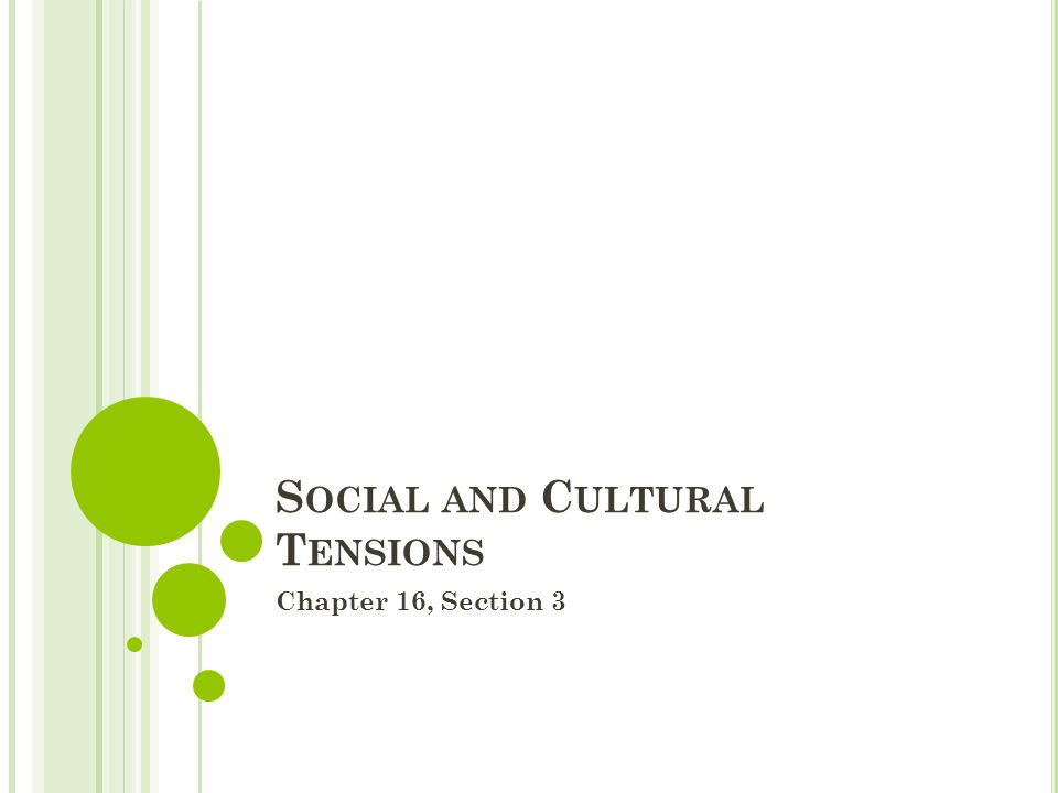 S OCIAL AND C ULTURAL T ENSIONS Chapter 16, Section 3