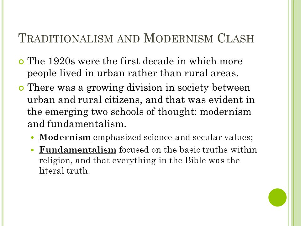 T RADITIONALISM AND M ODERNISM C LASH The 1920s were the first decade in which more people lived in urban rather than rural areas.