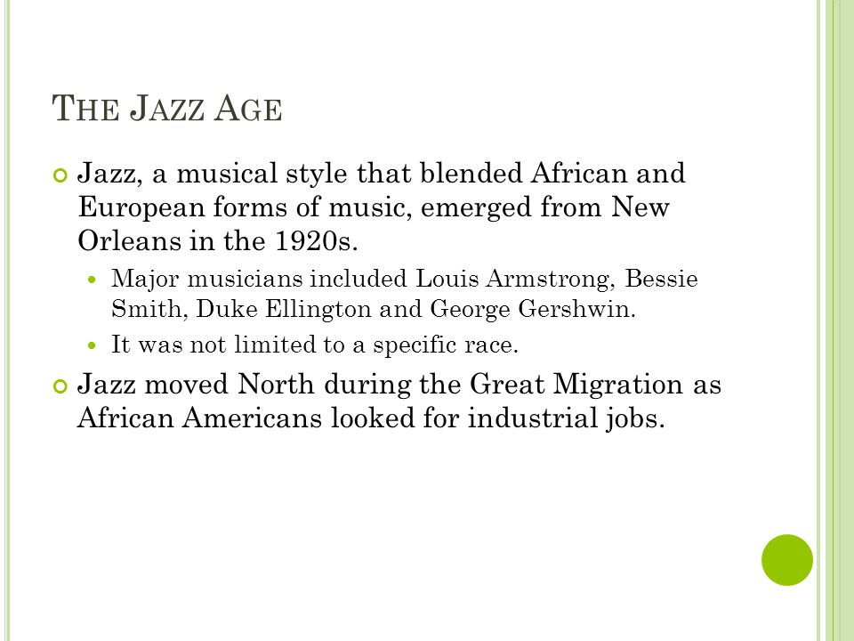 T HE J AZZ A GE Jazz, a musical style that blended African and European forms of music, emerged from New Orleans in the 1920s.