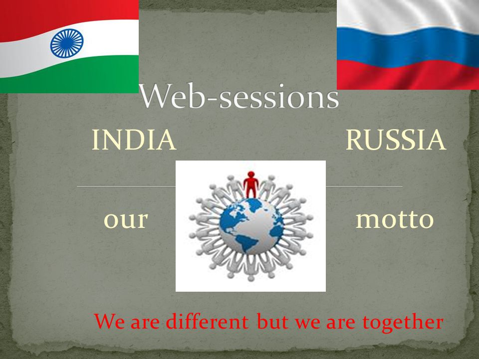 INDIA RUSSIA our motto We are different but we are together