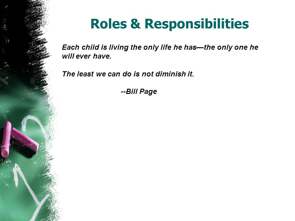 Roles & Responsibilities Each child is living the only life he hasthe only one he will ever have.