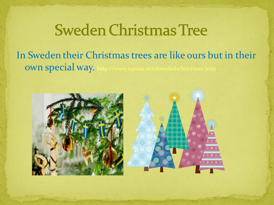 In Sweden their Christmas trees are like ours but in their own special way.