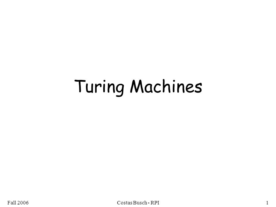 Fall 2006Costas Busch - RPI1 Turing Machines
