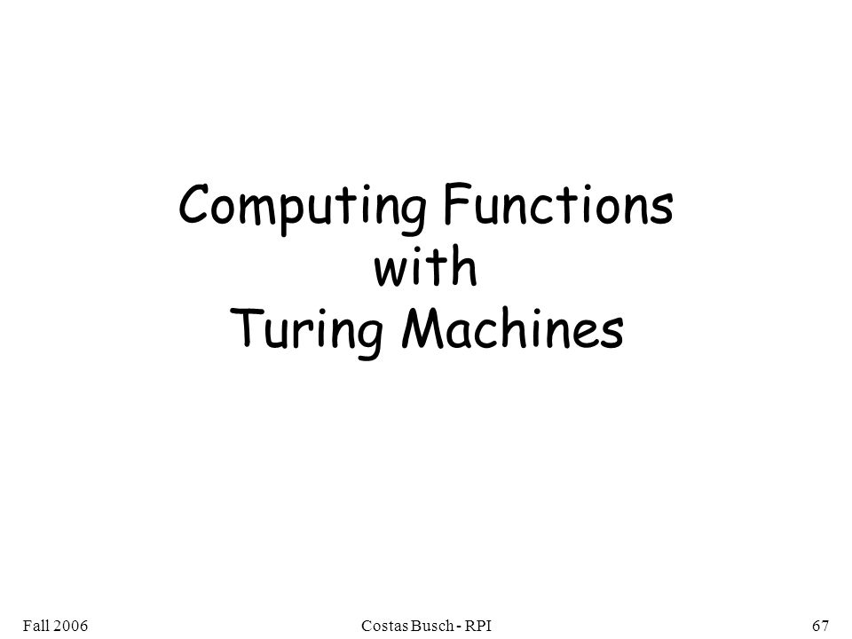 Fall 2006Costas Busch - RPI67 Computing Functions with Turing Machines